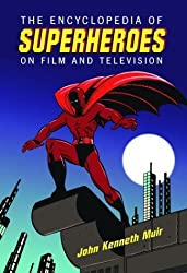 The Encyclopedia of Superheroes on Film and Television by John Kenneth Muir (2004-04-02)
