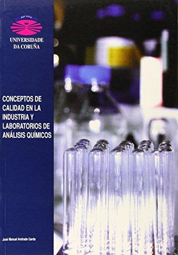 Conceptos de Calidad En La Industria y Laboratorios de Análisis Químicos (Monografías) por José Manuel Andrade Garda
