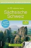 Wanderführer Sächsische Schweiz: 40 schöne Wanderungen im Mittelgebirge südöstlich von Dresden rund um Basteifels, Elbe, Sebnitz, Ostrau, Porschdorf, Ebersbach, ... zum Download (Bruckmanns Wanderführer)