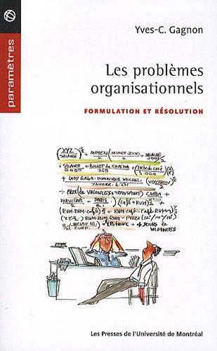 Les problèmes organisationnels : Formulation et résolution par Yves-Chantal Gagnon