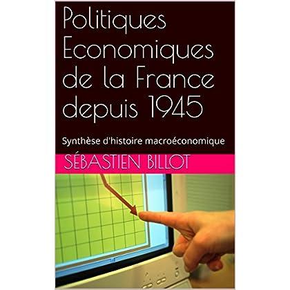 Politiques Economiques de la France depuis 1945: Synthèse d'histoire macroéconomique