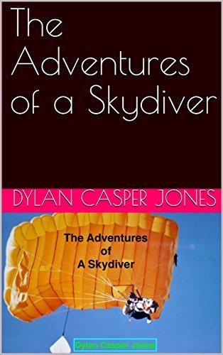 The Adventures of a Skydiver di Dylan Casper Jones
