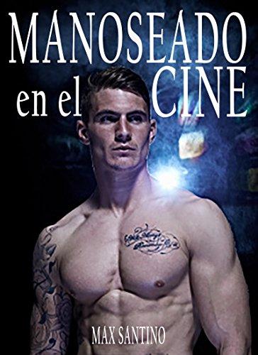 Manoseado en el cine: (gay erotica)