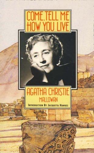 Come, Tell Me How You Live: An Archaeological Memoir by Agatha Christie Mallowan (1995-07-10)