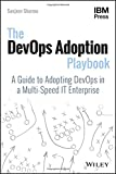 The DevOps Adoption Playbook: A Guide to Adopting DevOps in a Multi–Speed IT Enterprise