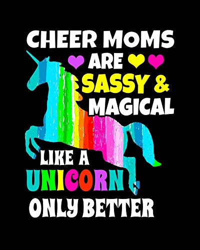Cheer Moms Are Sassy & Magical Like a Unicorn Only Better: Cheer Mom Notebook 100 Pages 8x10 College Rule  Gift For Cheer Moms Unicorn Notebook -