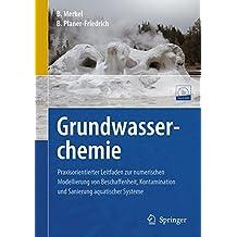 Grundwasserchemie: Praxisorientierter Leitfaden zur numerischen Modellierung von Beschaffenheit, Kontamination und Sanierung aquatischer Systeme