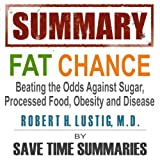 Summary of Fat Chance: Beating the Odds Against Sugar, Processed Food, Obesity & Disease by Robert Lustig