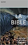 LA BIBLE: LA GENESE - LE NOUVEAU TESTAMENT  (French Edition)