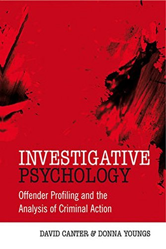 Investigative Psychology: Offender Profiling and the Analysis of Criminal Action