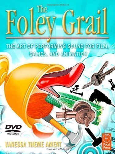The Foley Grail: The Art of Performing Sound for Film, Games, and Animation by Theme Ament, Vanessa Pap/DVD edition (2009)