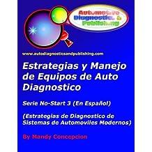Estrategia y Manejo de Equipos de Auto Diagnostico: Estrategia de Diagnostico de Sistemas de Automóviles Modernos: Volume 3