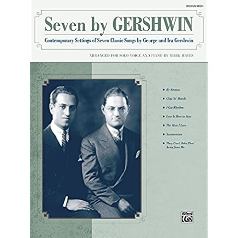 Seven by Gershwin: Contemporary Settings of Seven Classic Songs by George Gershwin and Ira Gershwin for Solo Voice and Piano (Medium High Voice)
