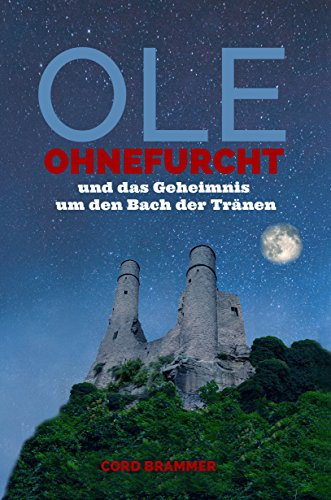 Ole Ohnefurcht: und das Geheimnis um den Bach der Tränen