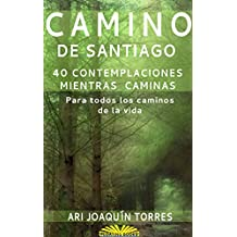 Camino de Santiago: 40 Contemplaciones Mientras Caminas
