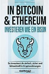 In Bitcoin & Ethereum investieren wie ein BISON: So investierst du einfach, sicher und blitzschnell in Kryptowährungen Taschenbuch