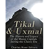 Tikal and Uxmal: The History and Legacy of the Mayan Capitals of the Classic Era (English Edition)