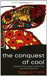 The Conquest of Cool: Business Culture, Counterculture, and the Rise of Hip Consumerism by Frank, Thomas (1998) Paperback