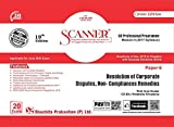 Scanner CS Professional Module - II (2017 Syllabus) Paper - 6 Resolution of Corporate Disputes, Non-Compliances Remedies (Green Edition) (Applicable for June 2020 Attempt)
