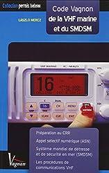 Code Vagnon de la VHF marine et du SMDSM : Préparation au Certificat restreint de radiotéléphoniste - CRR