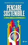 Pensare sostenibile: Una bella impresa (Italian Edition)