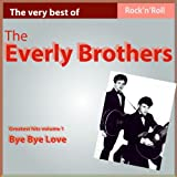 The Very Best of the Everly Brothers (Greatest Hits, Vol. 1: Bye Bye Love)