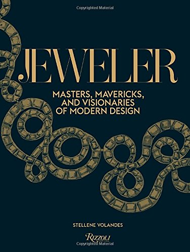 Jeweler: Masters, Mavericks, and Visionaries of Modern Design par Stellene Volandes