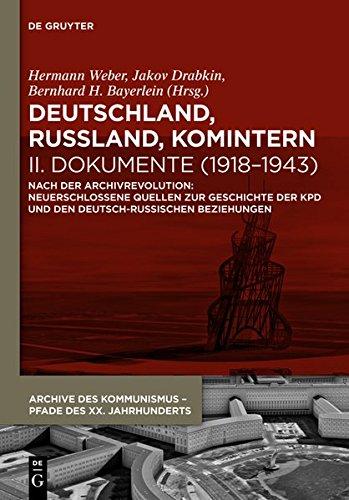 Deutschland, Russland, Komintern - Dokumente (1918–1943): Nach der Archivrevolution: Neuerschlossene Quellen zu der Geschichte der KPD und den ... - Pfade des XX. Jahrhunderts, Band 6)