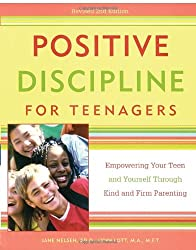 Positive Discipline for Teenagers, Revised 2nd Edition: Empowering Your Teens and Yourself Through Kind and Firm Parenting: Empowering Your Teen and Yourself Through Kind and Firm Parenting