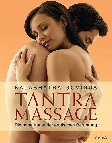 Tantra Massage: Die hohe Kunst der erotischen Berührung (Massage Für Sex)