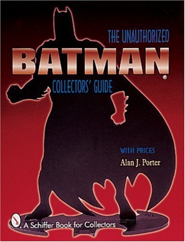 Batman: The Unauthorized Collector's Guide (Schiffer Book for Collectors) by Alan J Porter (1999-04-01)