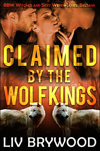 Claimed by the Wolf Kings: BBW Witches and Sexy Werewolves (Sexy BBW Pagan Holidays Book 1)