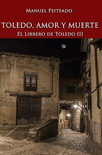 Toledo, amor y muerte (El librero de Toledo nº 3) por Manuel Santiago Peiteado Serrano