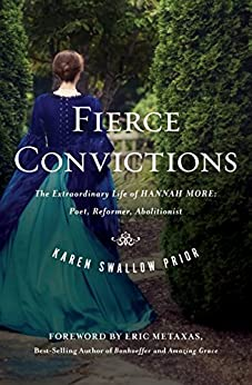 Fierce Convictions: The Extraordinary Life of Hannah More? Poet, Reformer, Abolitionist di [Prior, Karen Swallow]