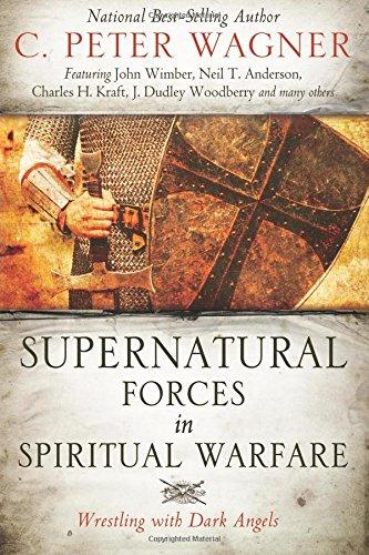 Supernatural Forces in Spiritual Warfare: Wrestling with Dark Angels (Wrestling With Dark Angels)