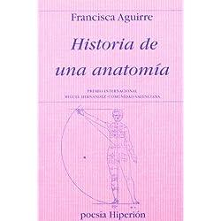 Historia de una anatomía: Premio Internacional «Miguel Hernández-Comunidad Valenciana» (Poesía Hiperión)