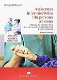Assistenza infermieristica alla persona anziana. Pianificazione assistenziale con NANDA-I, NOC e NIC. Con Contenuto digitale (fornito elettronicamente)