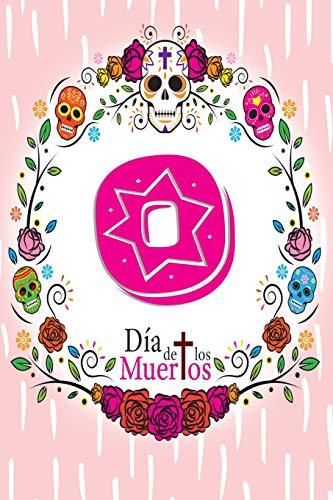 O: Dia de los Muertos - A Year's Worth of Sugar Skull Diary and Journal (Dia Halloween De O Muertos)