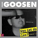 Frank Goosen 'Was ist da los?: Storys live. Live-Mitschnitt aus der Zeche Carl in Essen'