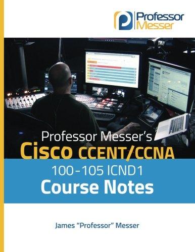 Professor Messer's Cisco CCENT/CCNA 100-105 ICND1 Course Notes