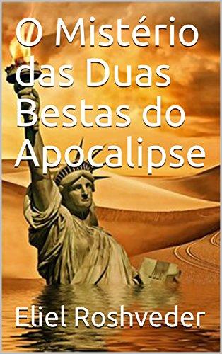 O Mistério das Duas Bestas do Apocalipse (Portuguese Edition) por Eliel Roshveder