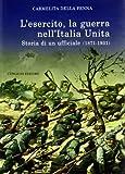 L'esercito, la guerra nell'Italia unita. Storia di un ufficiale (18711931)