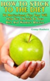 """Getting Your FREE BonusDownload this book, read it to the end and see """"BONUS: Your FREE Gift"""" chapter after the conclusion.How To Stick To The Diet:30 Motivational Tips That Will Help You To Stick To Your Diet And Workout RoutineThis book offers you ..."""