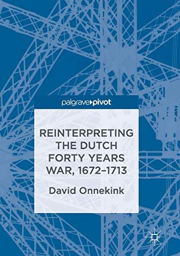 Reinterpreting the Dutch Forty Years War, 1672–1713