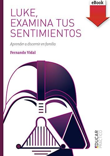 Luke, examina tus sentimientos (eBook-ePub) (Educar Práctico nº 106) por Fernando Vidal Fernández