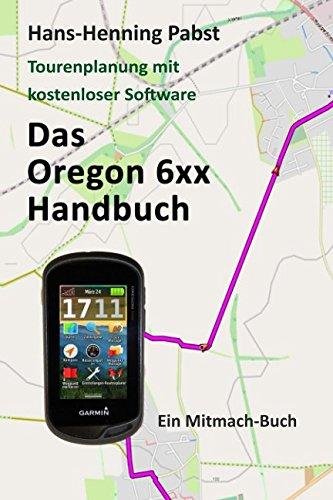 Preisvergleich Produktbild Das Oregon 6xx Handbuch (Tourenplanung mit kostenloser Software, Band 3)