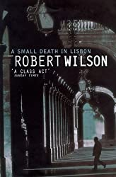 A Small Death in Lisbon by Robert Wilson (1999-07-19)