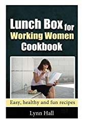 Lunch Box for Working Women Cookbook: Easy, Healthy and Fun recipes by Lynn Hall (2014-01-29)