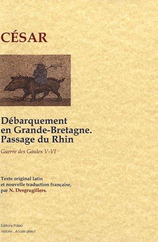 Guerre des Gaules : Tome 5 et 6, Débarquement en Grande-Bretagne, passage du Rhin par Jules César