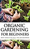 Organic Gardening for Beginners: What Should You Do if You Are Beginners